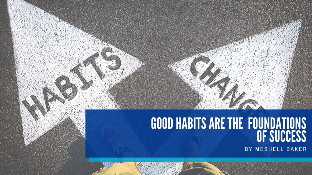 Good Habits Are The Foundations Of Success | Meshell Baker - Confidence Coach